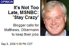 It's Not Too Late, MSNBC: 'Stay Crazy'