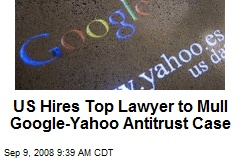 US Hires Top Lawyer to Mull Google-Yahoo Antitrust Case