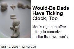 Would-Be Dads Have Ticking Clock, Too