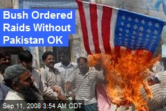 Bush Ordered Raids Without Pakistan OK
