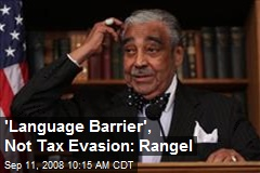 'Language Barrier', Not Tax Evasion: Rangel
