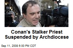 Conan's Stalker Priest Suspended by Archdiocese