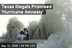 Texas Illegals Promised 'Hurricane Amnesty'