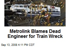 Metrolink Blames Dead Engineer for Train Wreck