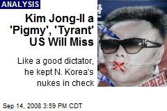 Kim Jong-Il a 'Pigmy', 'Tyrant' US Will Miss