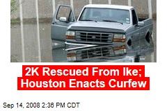 2K Rescued From Ike; Houston Enacts Curfew