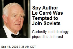 Spy Author Le Carré Was Tempted to Join Soviets