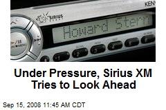 Under Pressure, Sirius XM Tries to Look Ahead