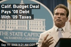 Calif. Budget Deal Pays '08 Debt With '09 Taxes