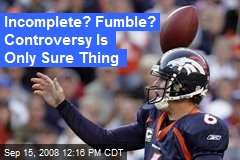 Incomplete? Fumble? Controversy Is Only Sure Thing