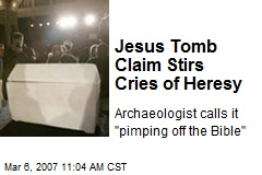 Jesus Tomb Claim Stirs Cries of Heresy