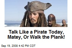 Talk Like a Pirate Today, Matey, Or Walk the Plank!