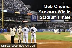 Mob Cheers, Yankees Win in Stadium Finale