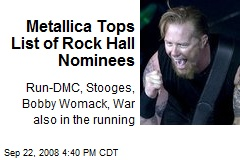 Metallica Tops List of Rock Hall Nominees
