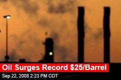 Oil Surges Record $25/Barrel