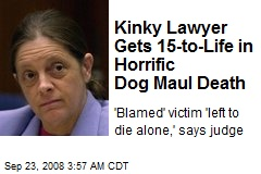 Kinky Lawyer Gets 15-to-Life in Horrific Dog Maul Death