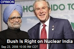 Bush Is Right on Nuclear India
