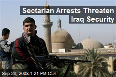 Sectarian Arrests Threaten Iraq Security