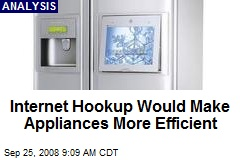 Internet Hookup Would Make Appliances More Efficient