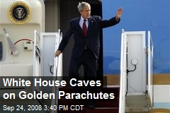 White House Caves on Golden Parachutes