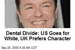 Dental Divide: US Goes for White, UK Prefers Character