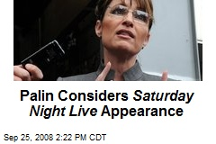 Palin Considers Saturday Night Live Appearance