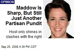 Maddow Is Sharp, But Still Just Another Partisan Pundit