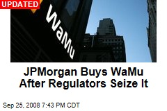 JPMorgan Buys WaMu After Regulators Seize It