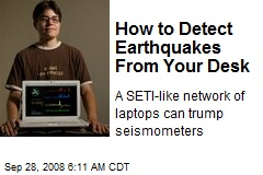 How to Detect Earthquakes From Your Desk