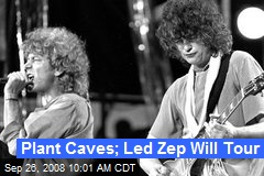Plant Caves; Led Zep Will Tour