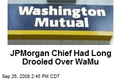 JPMorgan Chief Had Long Drooled Over WaMu