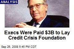 Execs Were Paid $3B to Lay Credit Crisis Foundation