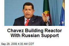 Chavez Building Reactor With Russian Support