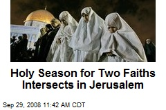 Holy Season for Two Faiths Intersects in Jerusalem