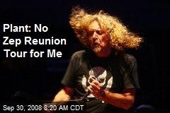 Plant: No Zep Reunion Tour for Me