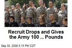 Recruit Drops and Gives the Army 100 ... Pounds
