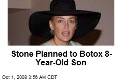 Stone Planned to Botox 8-Year-Old Son