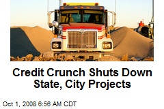 Credit Crunch Shuts Down State, City Projects