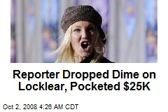 Reporter Dropped Dime on Locklear, Pocketed $25K