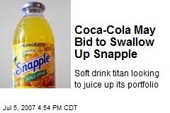 Coca-Cola May Bid to Swallow Up Snapple