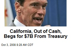 California, Out of Cash, Begs for $7B From Treasury