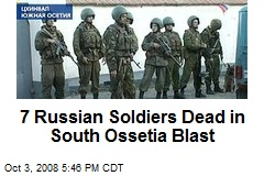 7 Russian Soldiers Dead in South Ossetia Blast
