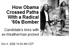 How Obama Crossed Paths With a Radical '60s Bomber