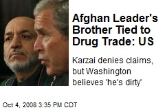 Afghan Leader's Brother Tied to Drug Trade: US
