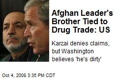 Afghan Leader's Brother Tied to Drug Trade: US