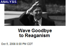 Wave Goodbye to Reaganism