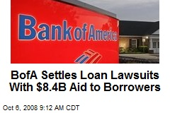 BofA Settles Loan Lawsuits With $8.4B Aid to Borrowers