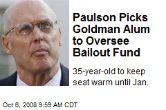 Paulson Picks Goldman Alum to Oversee Bailout Fund