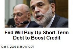 Fed Will Buy Up Short-Term Debt to Boost Credit