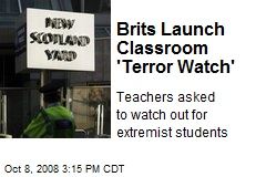 Brits Launch Classroom 'Terror Watch'